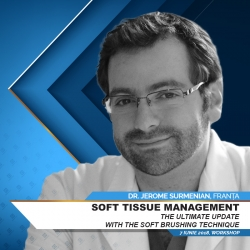 Soft Tissue Management: The Ultimate Update with the Soft Brushing Technique with Dr. Jerome Surmenian