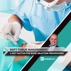 SOFT TISSUE MANAGEMENT: A Key Factor for Bone Grafting Procedures*