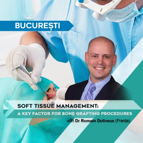 Autogenous Bone Grafting Procedures and Soft Tissue Management, București, 25 Noiembrie 2017, Dr. Romain Doliveux (Franța)